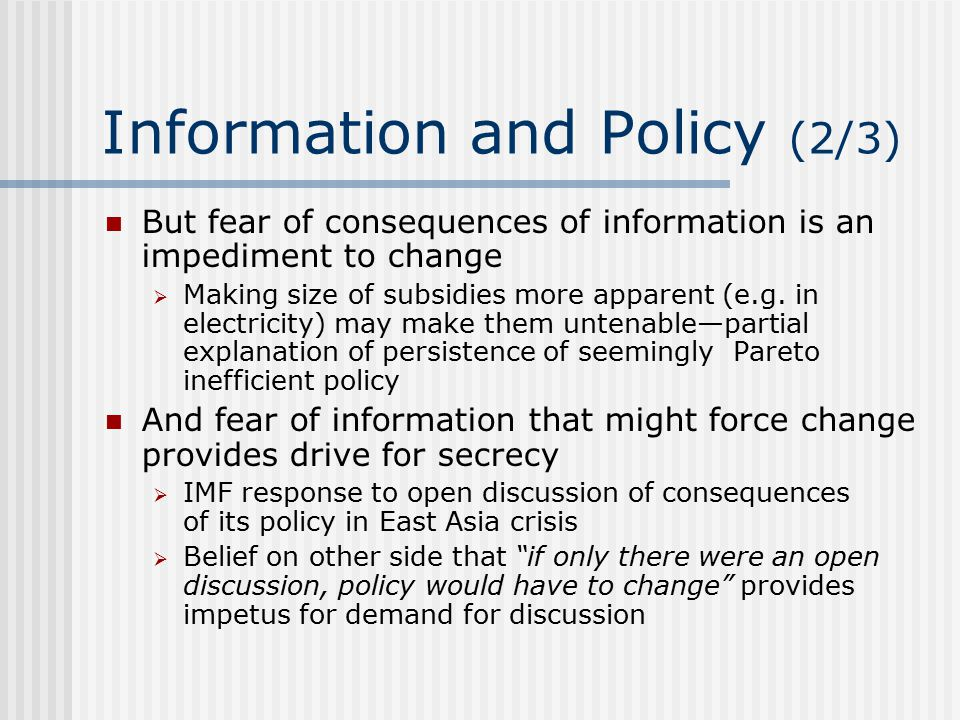 Information and Policy (2/3) But fear of consequences of information is an impediment to change  Making size of subsidies more apparent (e.g.