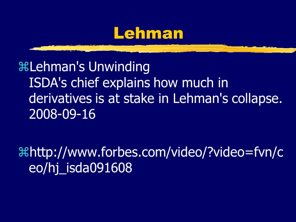 Lehman zLehman s Unwinding ISDA s chief explains how much in derivatives is at stake in Lehman s collapse.
