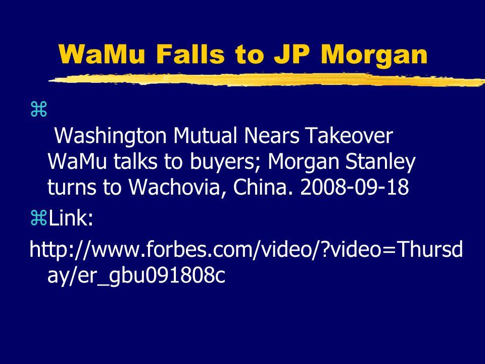 WaMu Falls to JP Morgan z Washington Mutual Nears Takeover WaMu talks to buyers; Morgan Stanley turns to Wachovia, China.