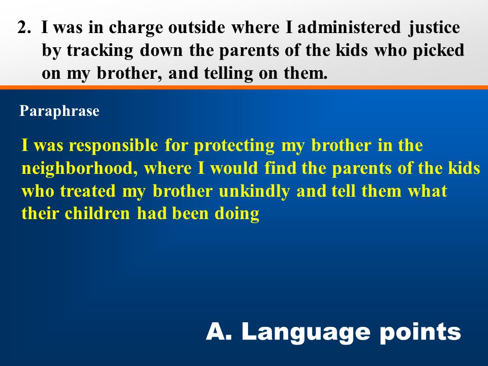 I was responsible for protecting my brother in the neighborhood, where I would find the parents of the kids who treated my brother unkindly and tell t