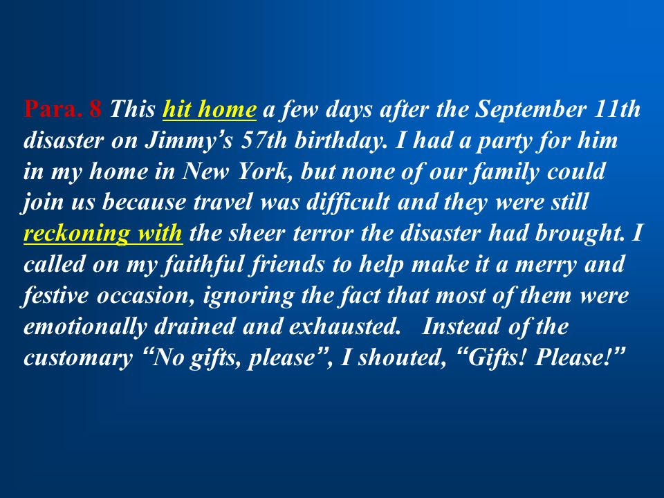 Para. 8 This hit home a few days after the September 11th disaster on Jimmy ' s 57th birthday. I had a party for him in my home in New York, but none