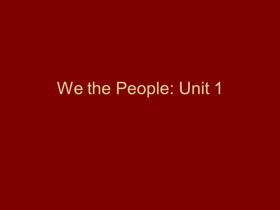 We the People: Unit 1