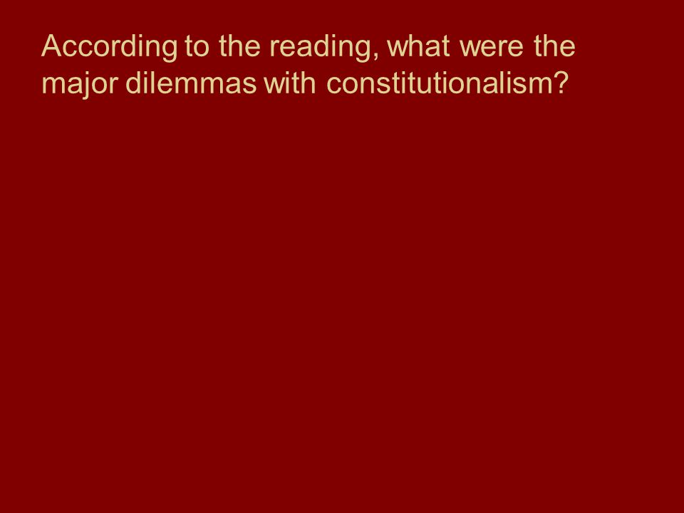 According to the reading, what were the major dilemmas with constitutionalism?