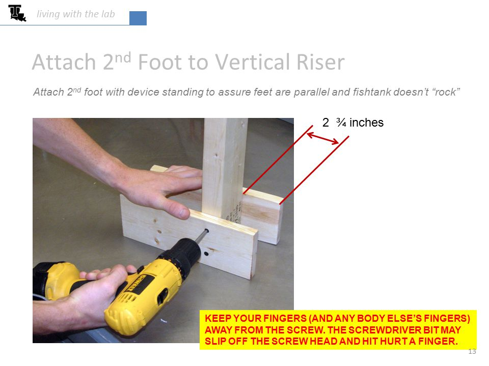 """2 ¾ inches Attach 2 nd Foot to Vertical Riser Attach 2 nd foot with device standing to assure feet are parallel and fishtank doesn't """"rock"""" KEEP YOUR"""