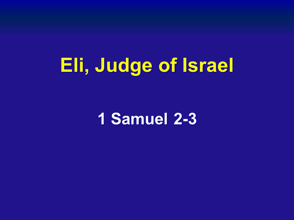 Eli, Judge of Israel 1 Samuel 2-3