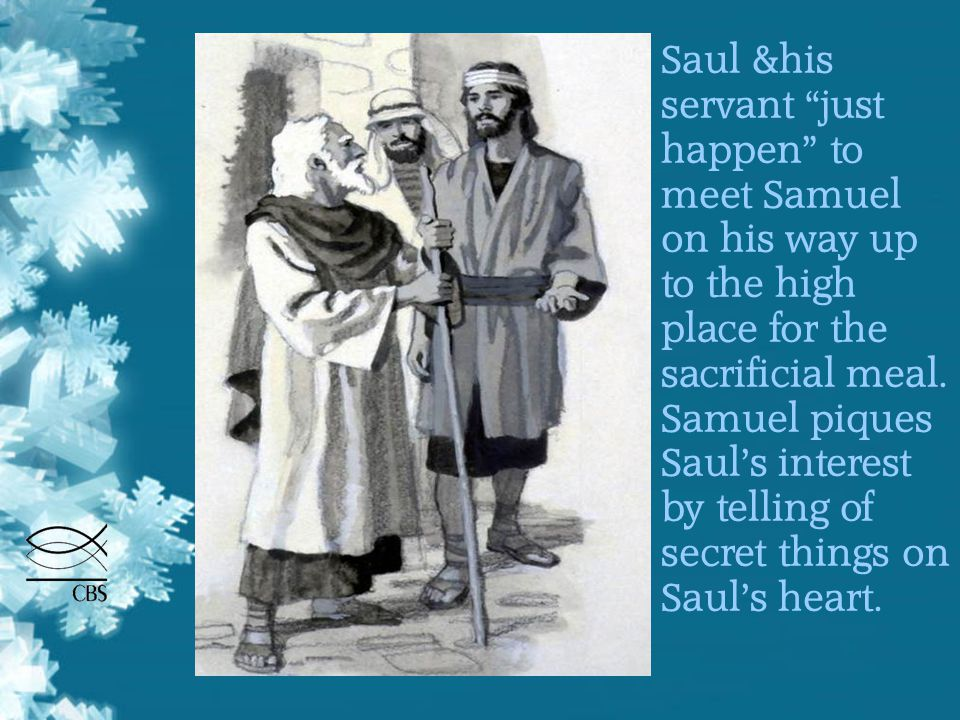 Saul &his servant just happen to meet Samuel on his way up to the high place for the sacrificial meal.