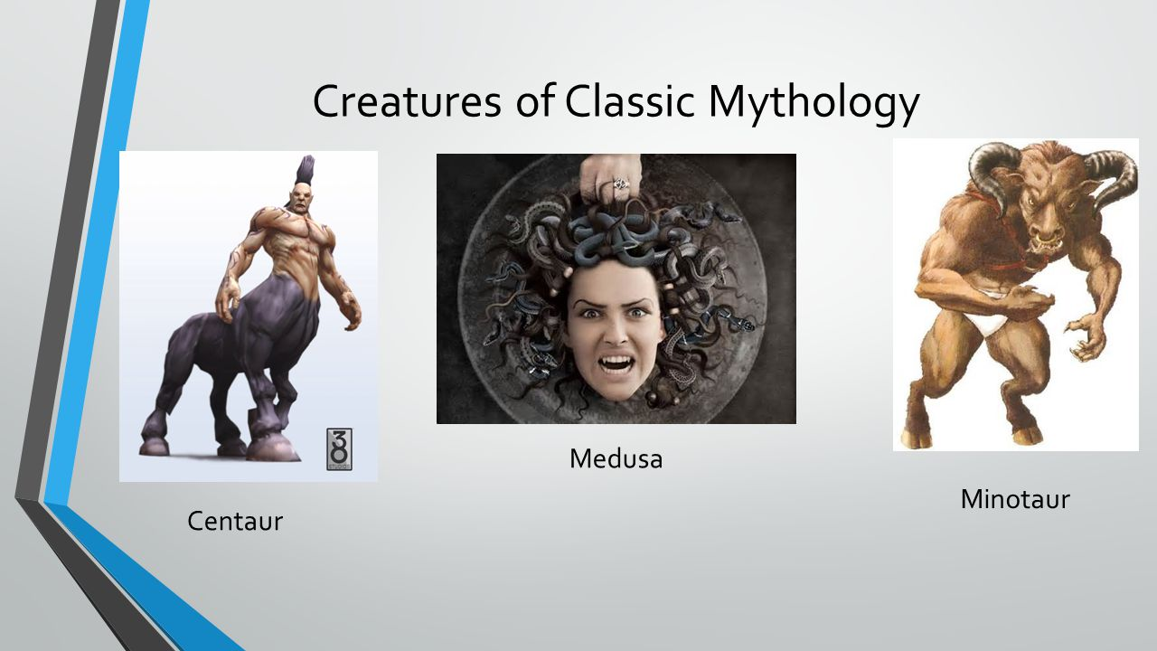 Creatures of Classic Mythology Centaur Medusa Minotaur