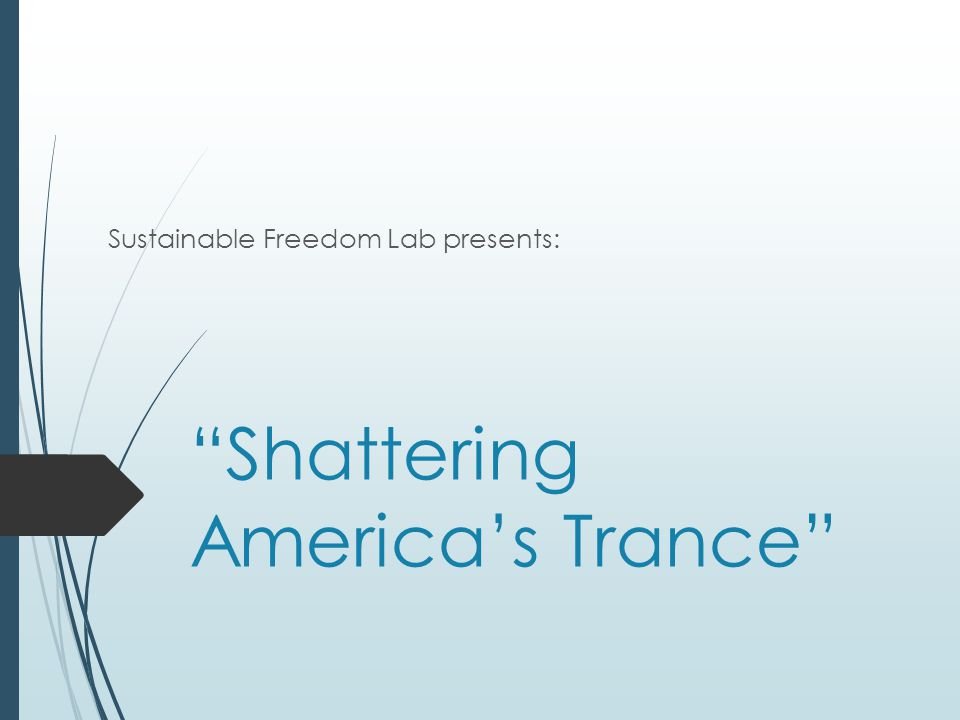 Shattering America's Trance Sustainable Freedom Lab presents: