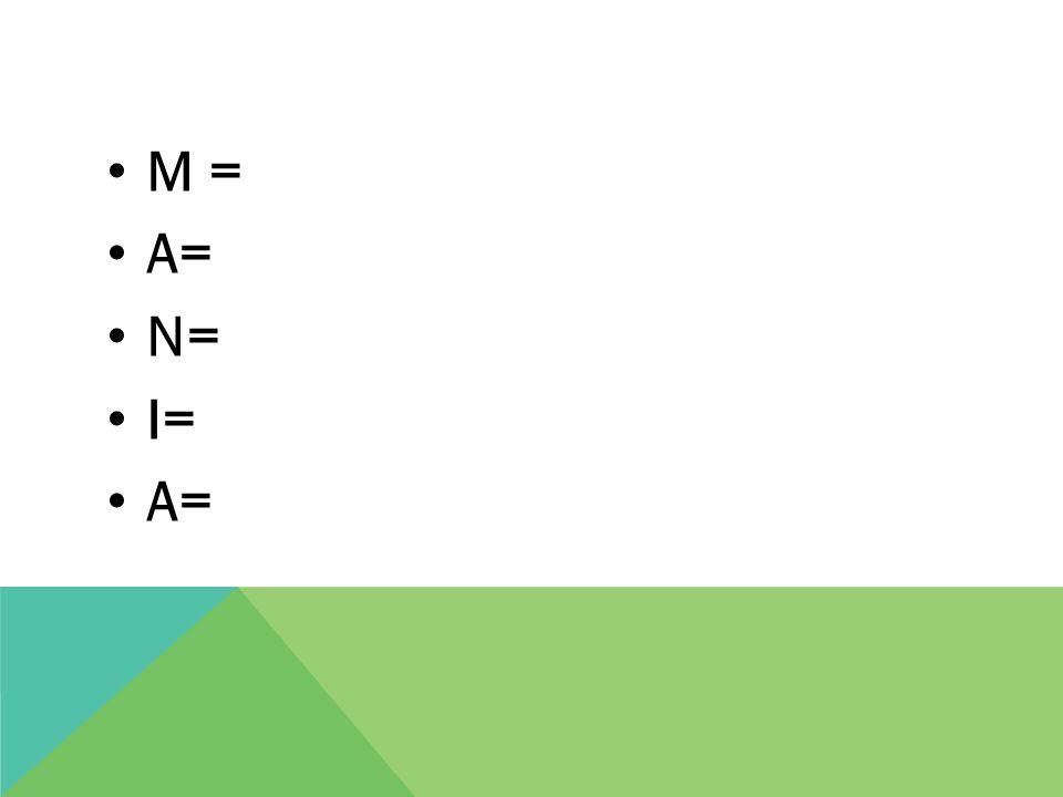 M = A= N= I= A=