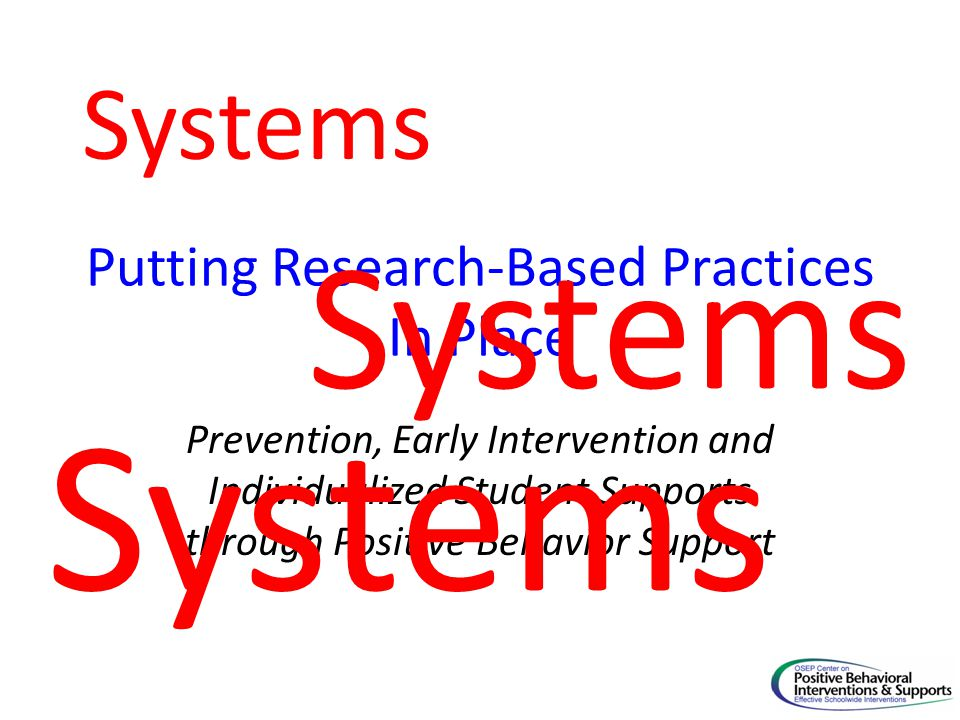 Putting Research-Based Practices In Place Prevention, Early Intervention and Individualized Student Supports through Positive Behavior Support Systems