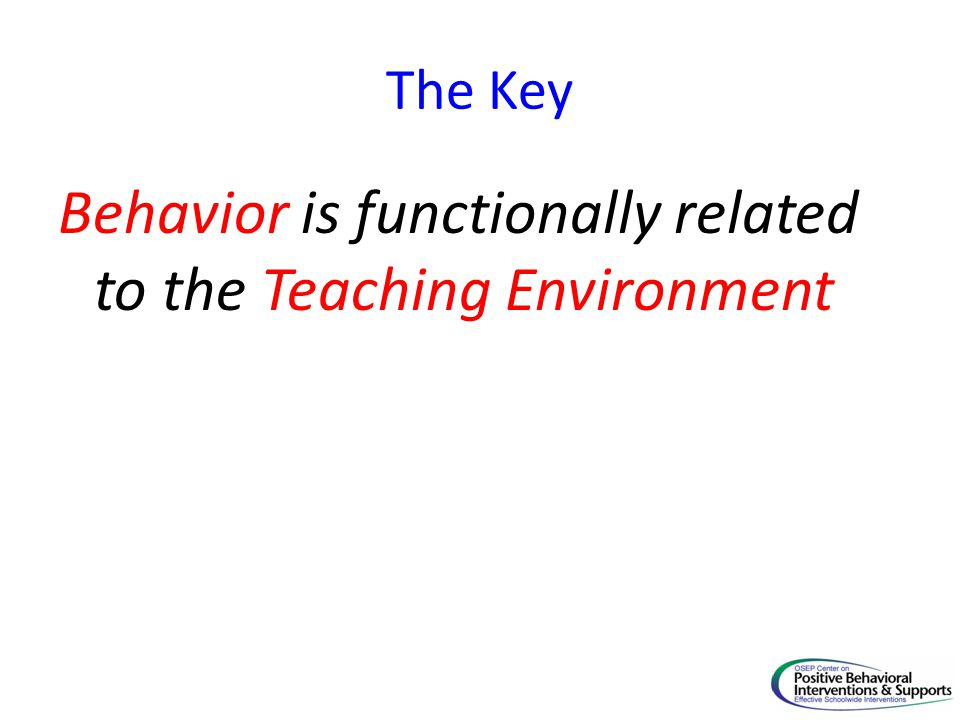 The Key Behavior is functionally related to the Teaching Environment