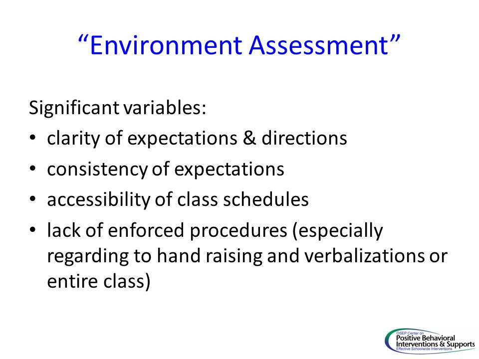 """""""Environment Assessment"""" Significant variables: clarity of expectations & directions consistency of expectations accessibility of class schedules lack"""