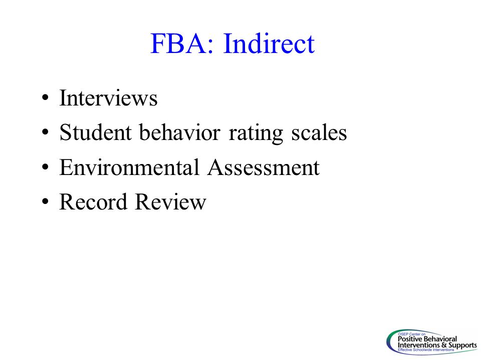 FBA: Indirect Interviews Student behavior rating scales Environmental Assessment Record Review