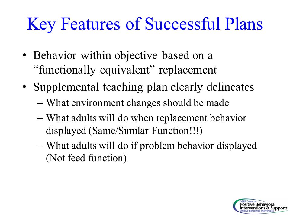 """Key Features of Successful Plans Behavior within objective based on a """"functionally equivalent"""" replacement Supplemental teaching plan clearly delinea"""