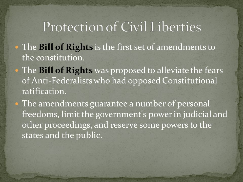 The Bill of Rights is the first set of amendments to the constitution. The Bill of Rights was proposed to alleviate the fears of Anti-Federalists who
