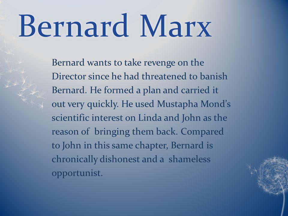 Bernard MarxBernard Marx Bernard wants to take revenge on the Director since he had threatened to banish Bernard.
