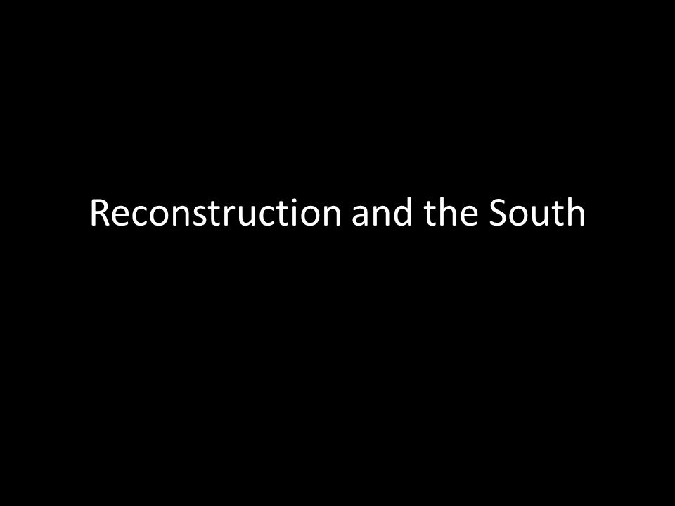 Reconstruction and the South