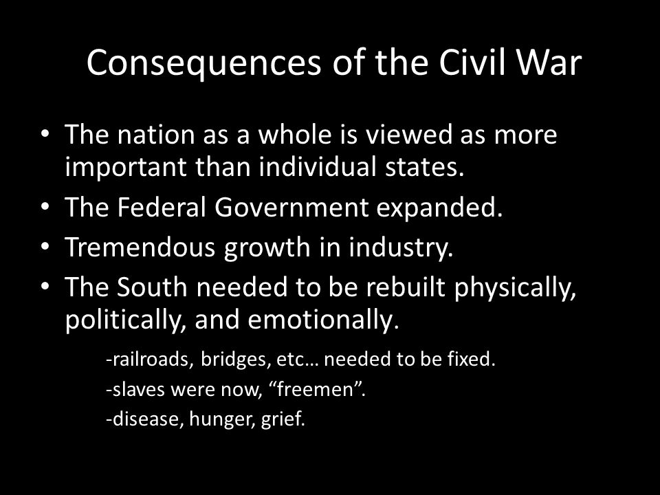 Consequences of the Civil War The nation as a whole is viewed as more important than individual states.