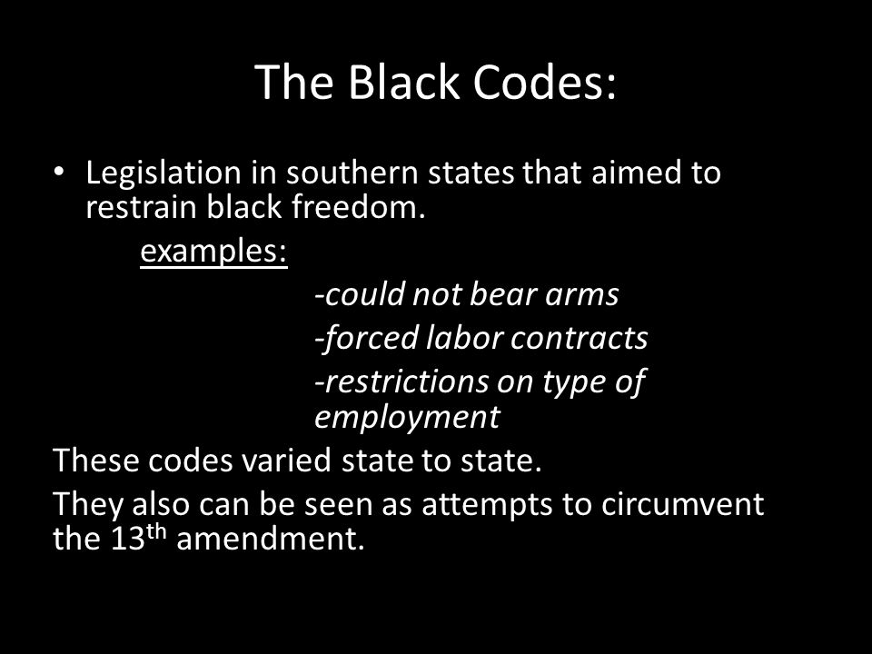 The Black Codes: Legislation in southern states that aimed to restrain black freedom.
