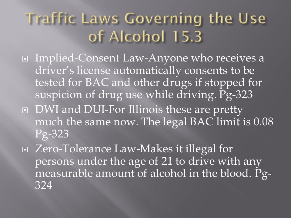  Implied-Consent Law-Anyone who receives a driver's license automatically consents to be tested for BAC and other drugs if stopped for suspicion of drug use while driving.