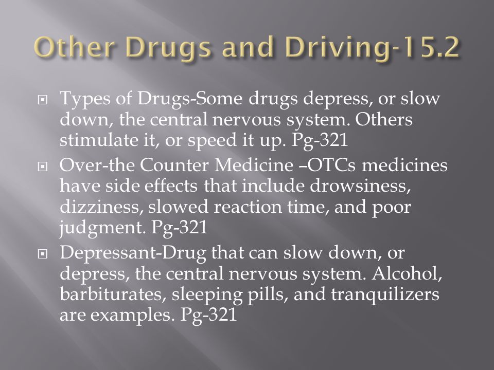  Types of Drugs-Some drugs depress, or slow down, the central nervous system.