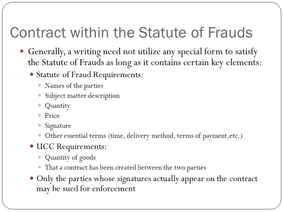Contract within the Statute of Frauds Generally, a writing need not utilize any special form to satisfy the Statute of Frauds as long as it contains c