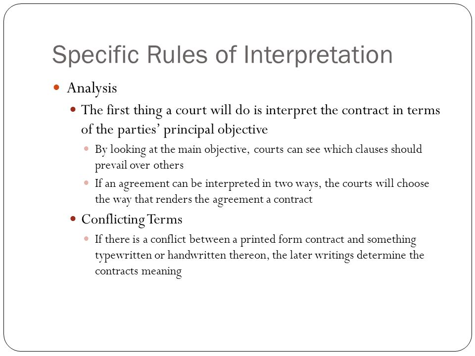 Specific Rules of Interpretation Analysis The first thing a court will do is interpret the contract in terms of the parties' principal objective By lo