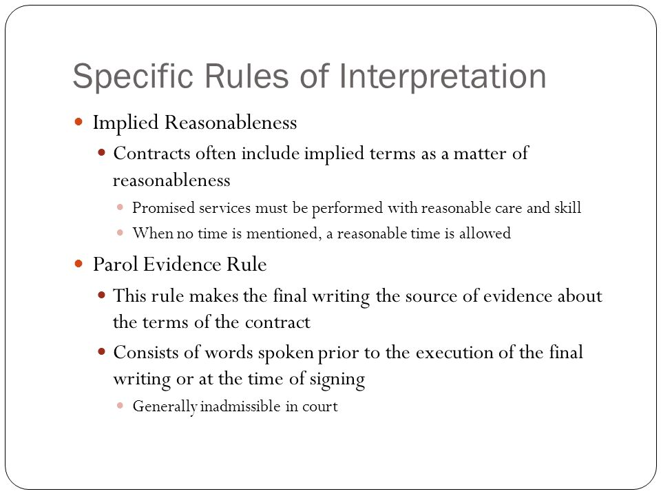 Specific Rules of Interpretation Implied Reasonableness Contracts often include implied terms as a matter of reasonableness Promised services must be
