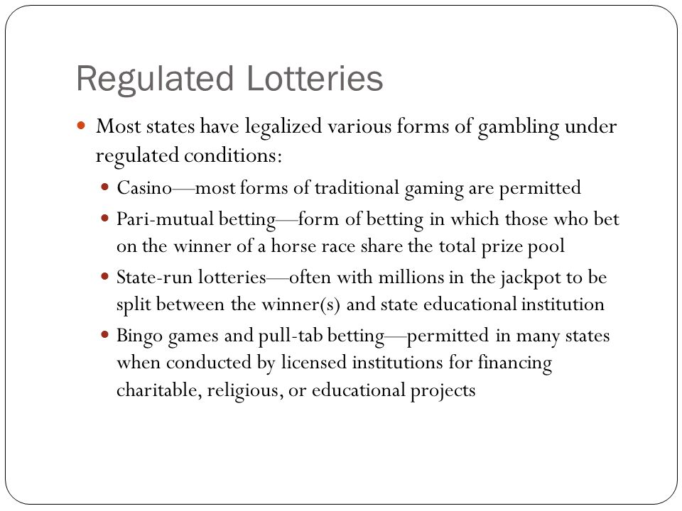 Regulated Lotteries Most states have legalized various forms of gambling under regulated conditions: Casino—most forms of traditional gaming are permi