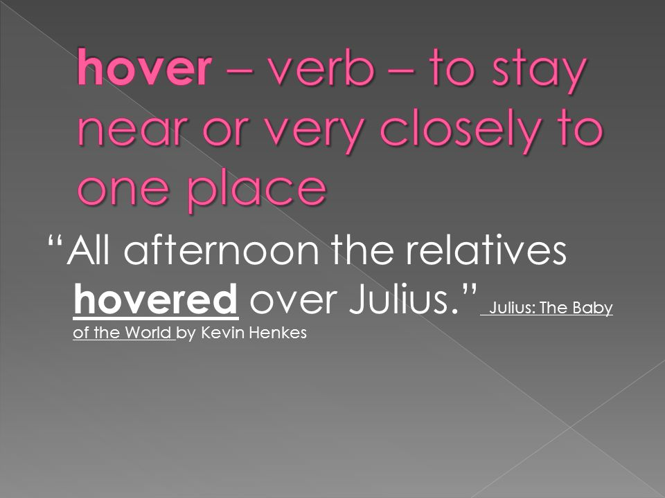 All afternoon the relatives hovered over Julius. Julius: The Baby of the World by Kevin Henkes