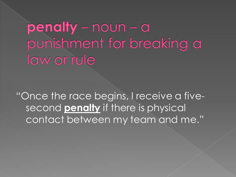 Once the race begins, I receive a five- second penalty if there is physical contact between my team and me.