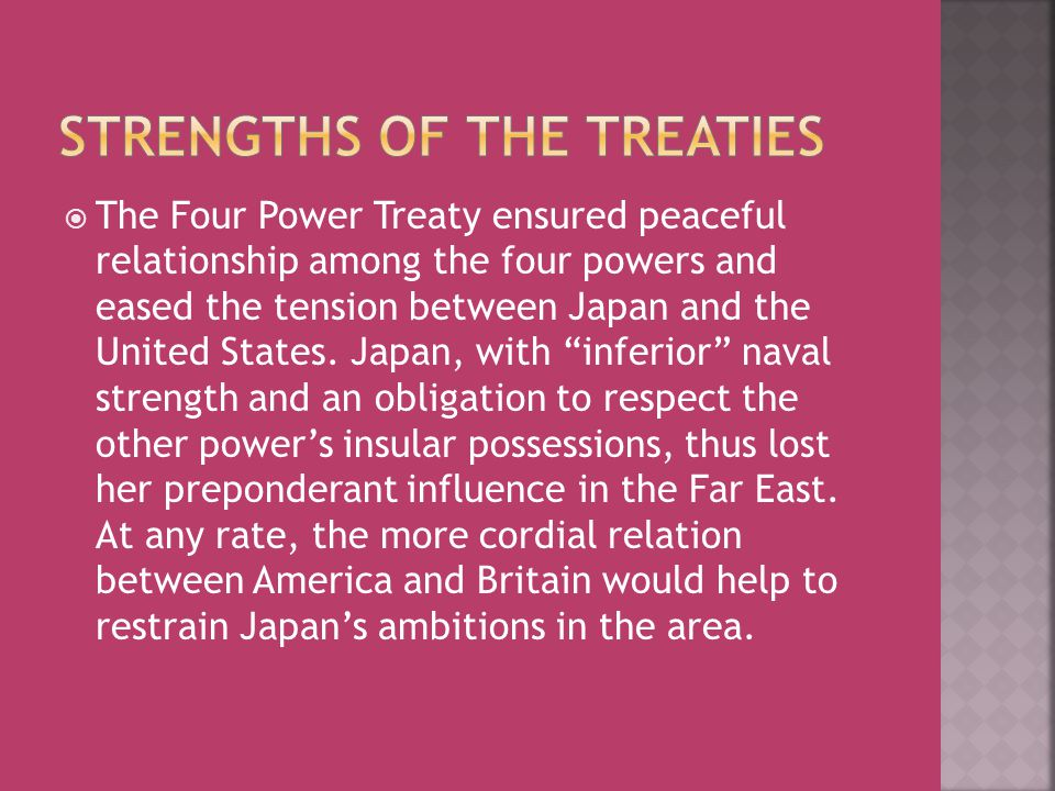" The Four Power Treaty ensured peaceful relationship among the four powers and eased the tension between Japan and the United States. Japan, with ""in"