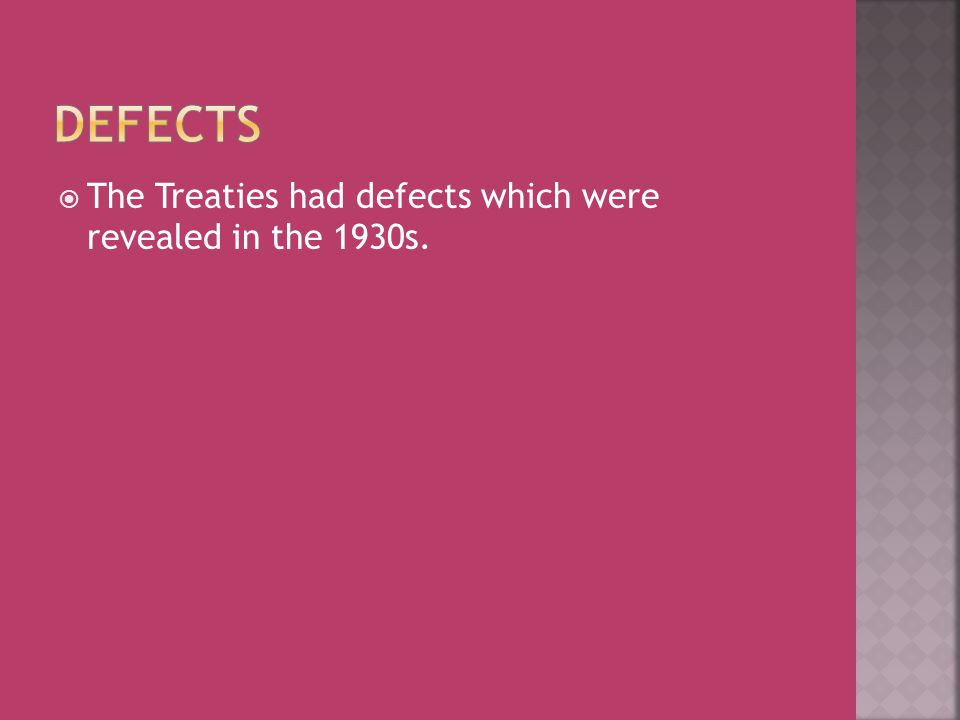  The Treaties had defects which were revealed in the 1930s.