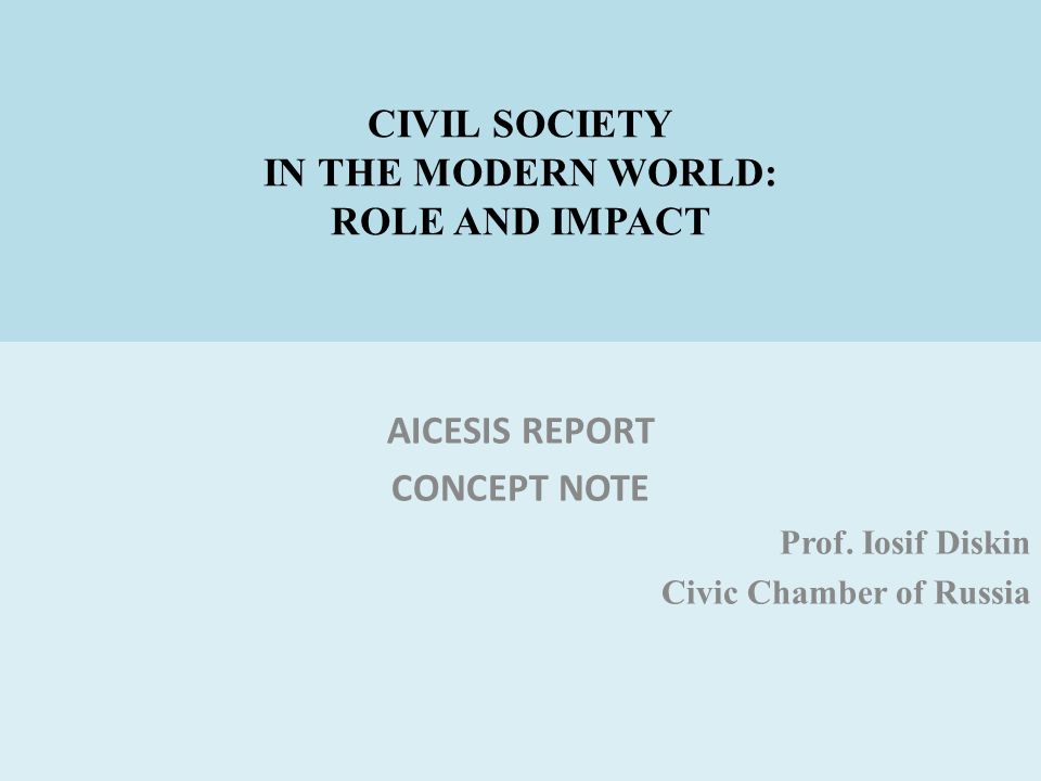 CIVIL SOCIETY IN THE MODERN WORLD: ROLE AND IMPACT AICESIS REPORT CONCEPT NOTE Prof.