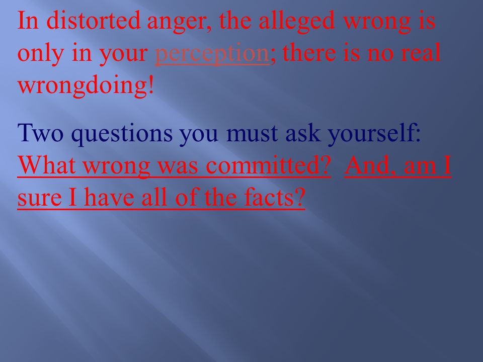 Processing Distorted Anger: Remember, distorted anger is not valid anger.