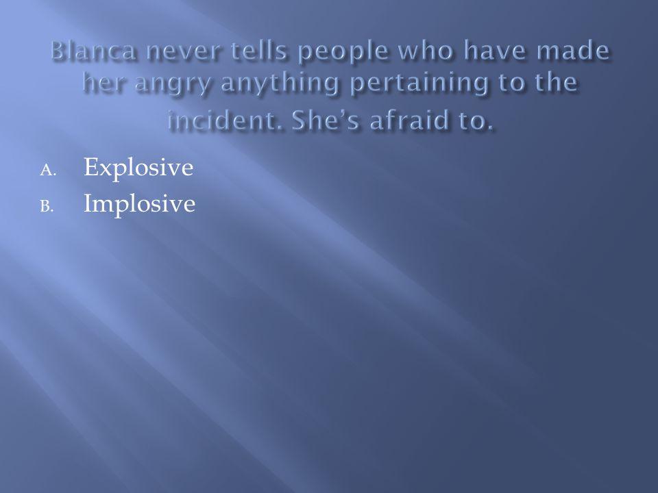 A. Explosive B. Implosive