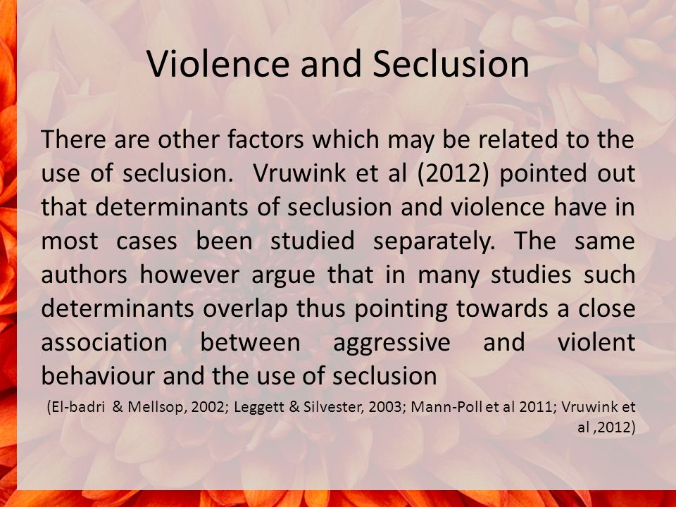 Violence and Seclusion There are other factors which may be related to the use of seclusion.