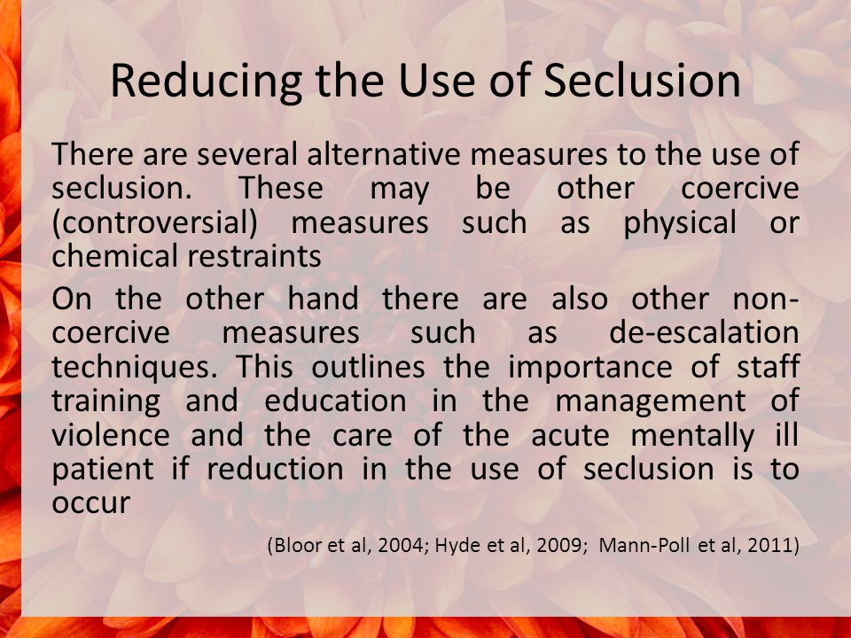 Reducing the Use of Seclusion There are several alternative measures to the use of seclusion.
