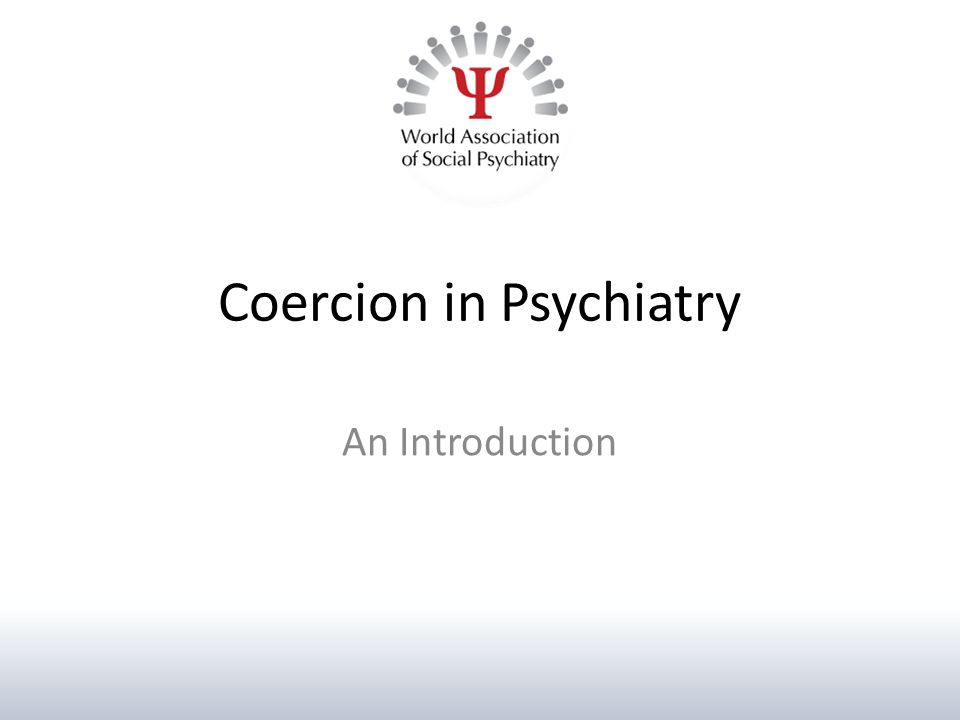 Coercion in Psychiatry An Introduction