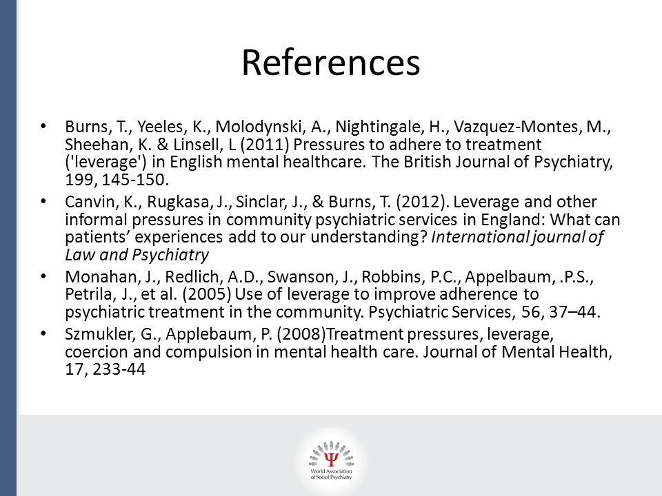 References Burns, T., Yeeles, K., Molodynski, A., Nightingale, H., Vazquez-Montes, M., Sheehan, K.