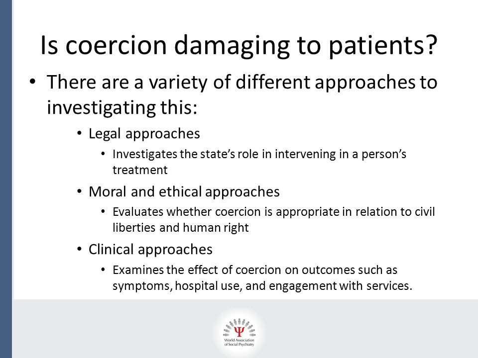 Is coercion damaging to patients? There are a variety of different approaches to investigating this: Legal approaches Investigates the state's role in
