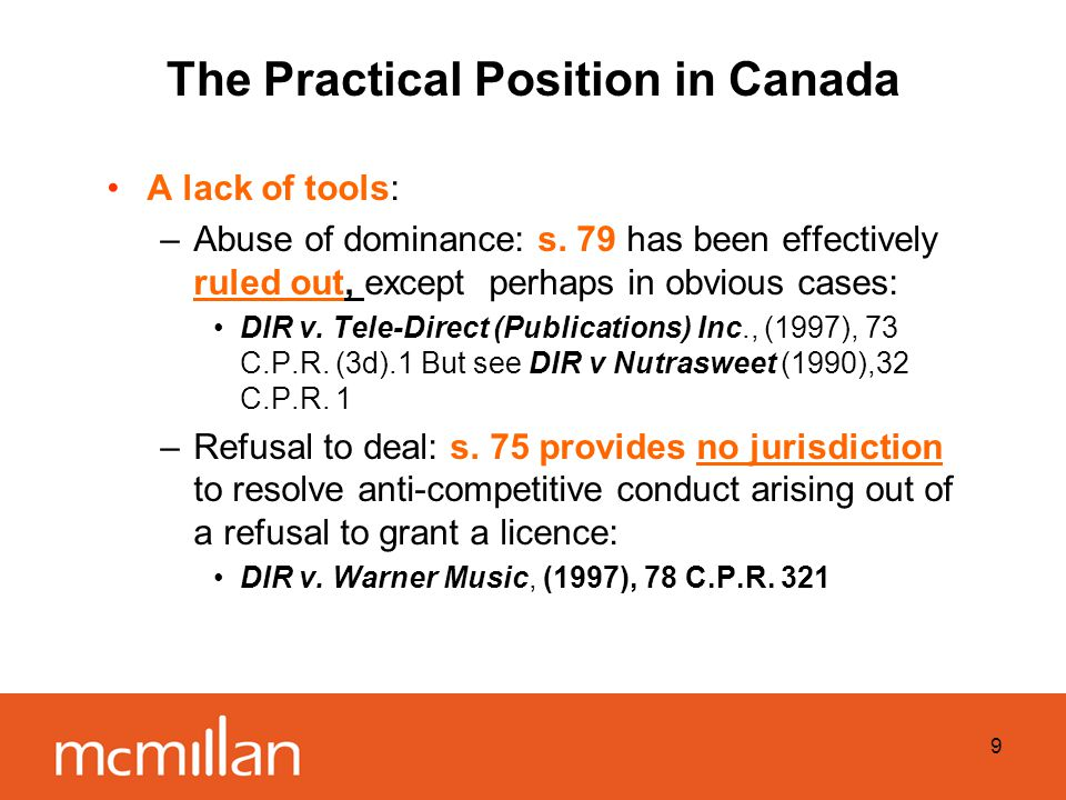 9 The Practical Position in Canada A lack of tools: –Abuse of dominance: s.
