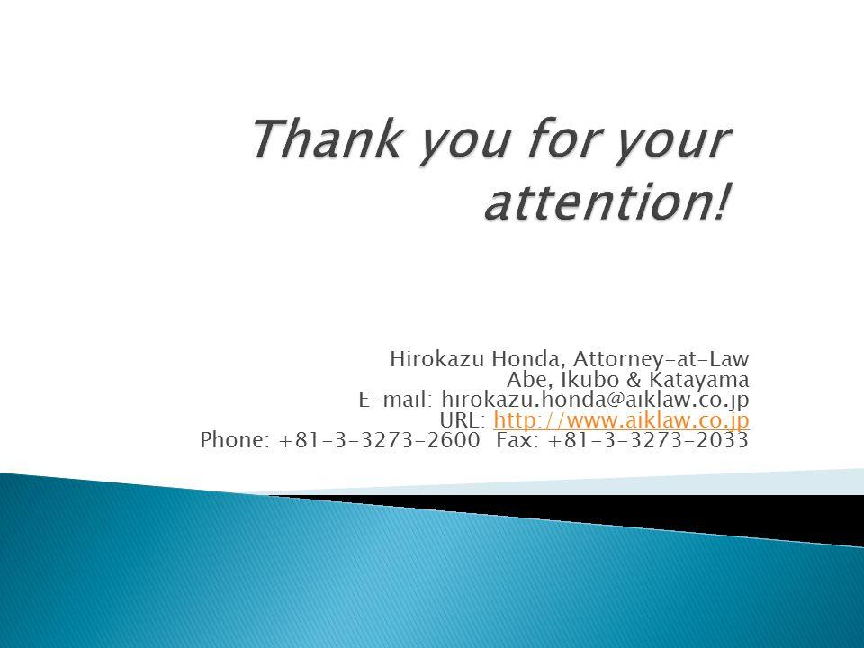 Hirokazu Honda, Attorney-at-Law Abe, Ikubo & Katayama E-mail: hirokazu.honda@aiklaw.co.jp URL: http://www.aiklaw.co.jphttp://www.aiklaw.co.jp Phone: +81-3-3273-2600 Fax: +81-3-3273-2033