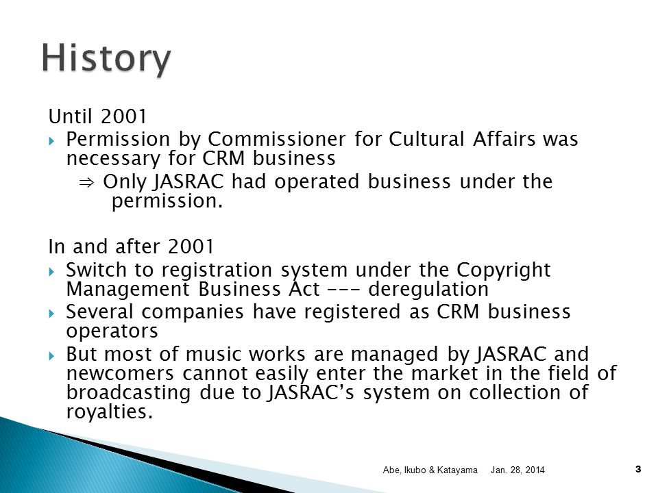 Until 2001  Permission by Commissioner for Cultural Affairs was necessary for CRM business ⇒ Only JASRAC had operated business under the permission.