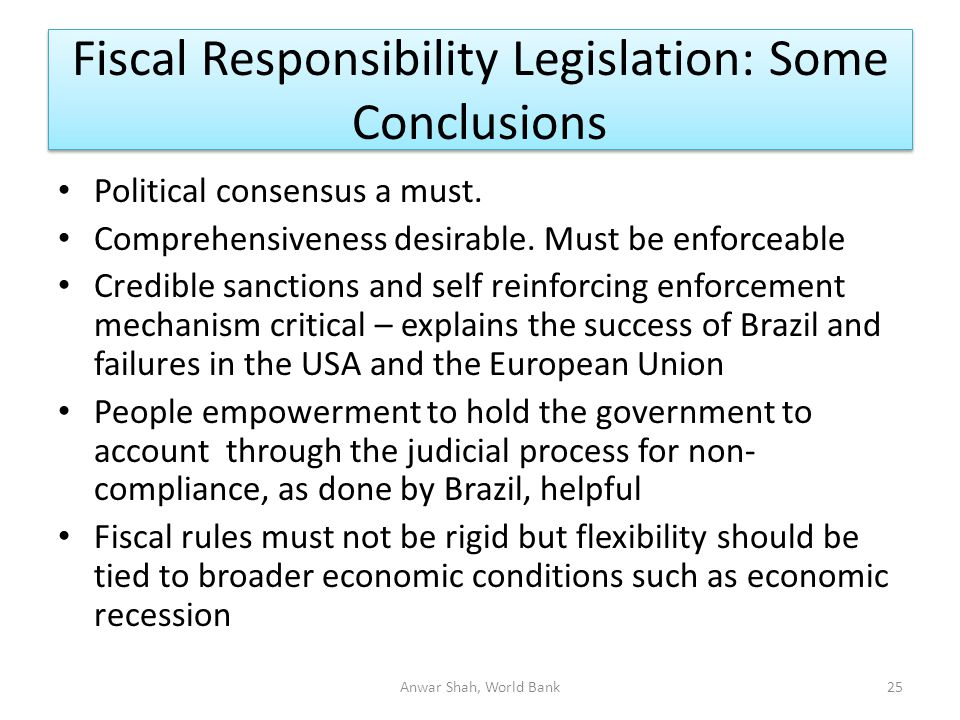 Fiscal Responsibility Legislation: Some Conclusions Political consensus a must.