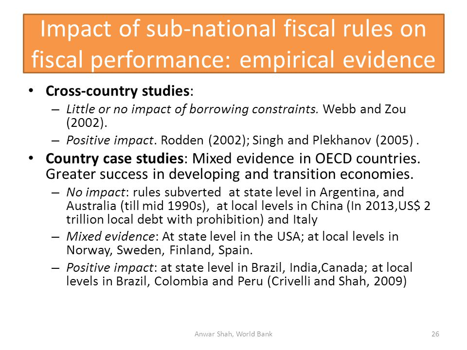 Impact of sub-national fiscal rules on fiscal performance: empirical evidence Cross-country studies: – Little or no impact of borrowing constraints.