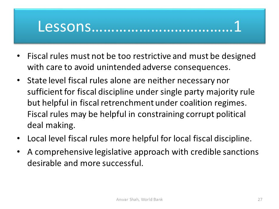 Lessons………………………………1 Fiscal rules must not be too restrictive and must be designed with care to avoid unintended adverse consequences.