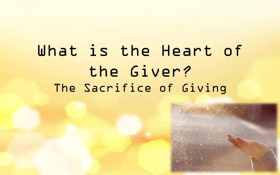 What is the Heart of the Giver? The Sacrifice of Giving