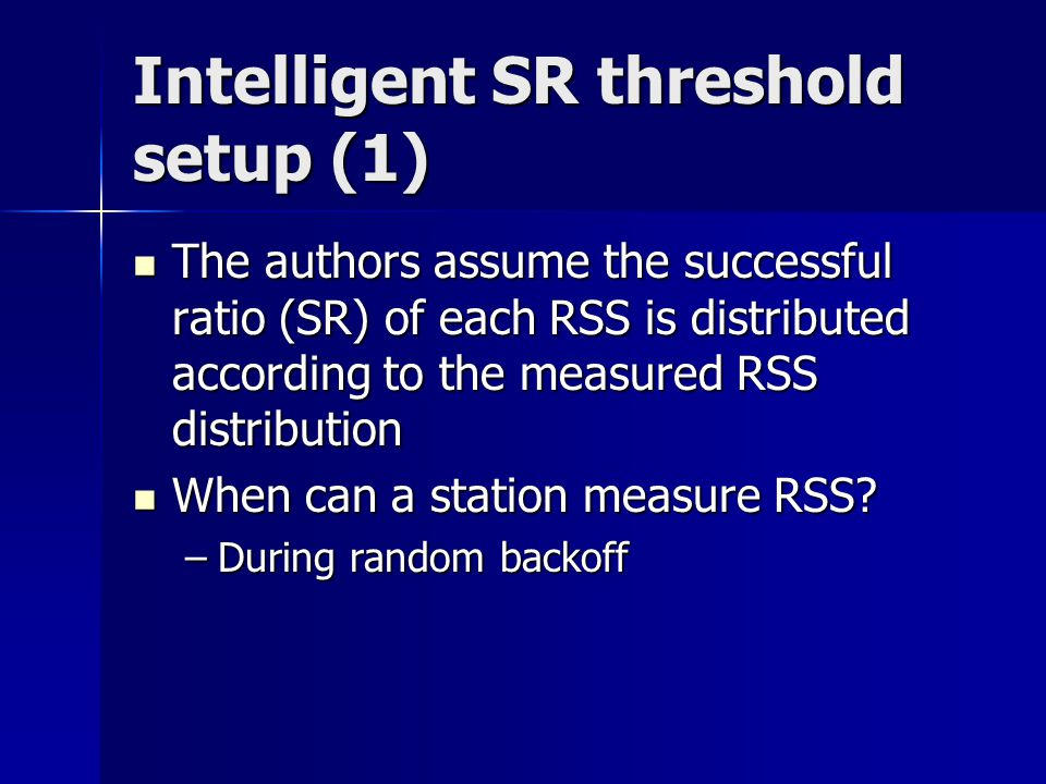 Intelligent SR threshold setup (1) The authors assume the successful ratio (SR) of each RSS is distributed according to the measured RSS distribution