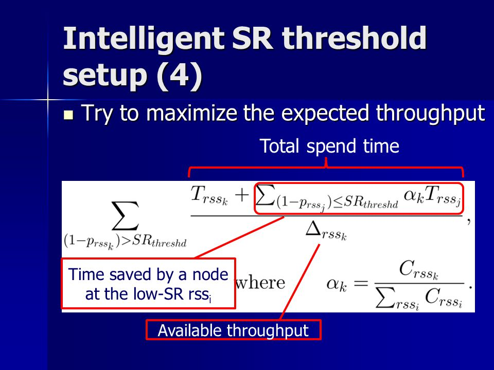 Intelligent SR threshold setup (4) Try to maximize the expected throughput Try to maximize the expected throughput Total spend time Time saved by a no